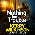 Nothing but Trouble: Jessica Daniel Series, Book 11 Audiobook by Kerry Wilkinson Narrated by Becky Hindley