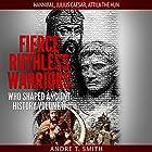 Fierce Ruthless Warriors Who Shaped Ancient History, Vol. II: Hannibal, Julius Caesar, Attila the Hun Hörbuch von Andre T. Smith Gesprochen von: Alan Munro