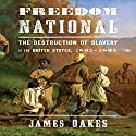 Freedom National: The Destruction of Slavery in the United States, 1861-1865 Audiobook by James Oakes Narrated by Sean Pratt