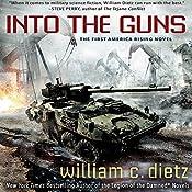 Into the Guns: America Rising, Book 1 | William C. Dietz