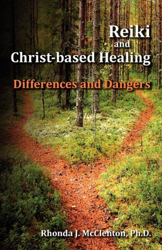 Reiki and Christ-based Healing Differences and Dangers098331960X