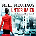 Unter Haien Audiobook by Nele Neuhaus Narrated by Oliver Siebeck