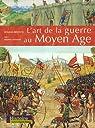 L'art de la guerre au Moyen Age par Beffeyte
