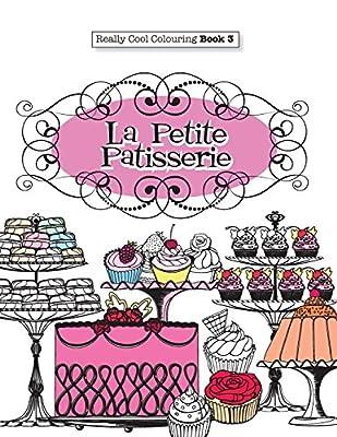 Really COOL Colouring Book 3: La Petite Patisserie: Volume 3 (Really COOL Colouring Books)