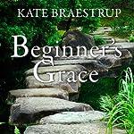 Beginner's Grace: Bringing Prayer to Life | Kate Braestrup