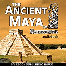The Ancient Maya Audiobook by  My Ebook Publishing House Narrated by Matt Montanez