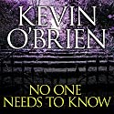 No One Needs to Know (       UNABRIDGED) by Kevin O'Brien Narrated by Jonathan Yen