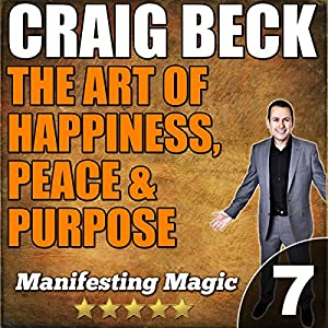 The Art of Happiness, Peace & Purpose: Manifesting Magic Part 7 Audiobook