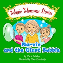 Marvin and the Giant Bubble: The Magic Mommy Series Audiobook by Karin McCay Narrated by June Angela