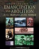 Encyclopedia of Emancipation and Abolition in the Transatlantic World (3 Volume Set)