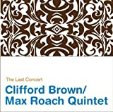 echange, troc Clifford Brown & Max Roach Quintet - The Last Concert