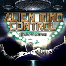 Alien Mind Control: The UFO Enigma Radio/TV Program by Dan Marro Narrated by Thomas Hamm, Frank E. Mulley, A. Ht., Deborah Manacchio