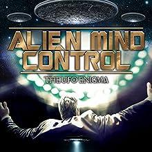 Alien Mind Control: The UFO Enigma Radio/TV Program by Dan Marro Narrated by Thomas Hamm, Frank E. Mulley, A. Ht., Deborah Manacchio