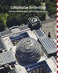 Luftbildatlas Berlin-Mitte: Zwischen...