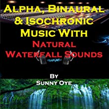 Alpha, Binaural, and Isochronic Music Mixed with Natural Waterfall Sounds: For Profound Relaxation and Heightened Concentration Discours Auteur(s) : Sunny Oye Narrateur(s) :  Therapeutick
