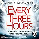 Every Three Hours Audiobook by Chris Mooney Narrated by Patricia Rodriguez