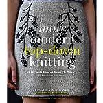 More Modern Top-Down Knitting: 24 Gar...