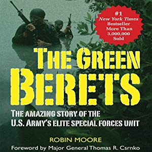 The Green Berets: The Amazing Story of the U.S. Army's Elite Special Forces Unit | [Robin Moore]