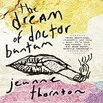 The Dream of Doctor Bantam | Jeanne Thornton