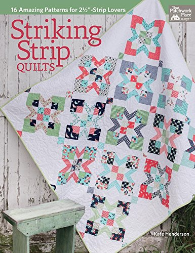 Striking Strip Quilts: 16 Amazing Patterns for 2 1/2″-Strip Lovers