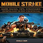Mobile Strike: Game Hacks, Tips, Strategies Download Guide Unofficial | Chala Dar