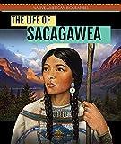 The Life of Sacagawea (Native American Biographies)