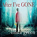 After I've Gone Audiobook by Linda Green Narrated by To Be Announced