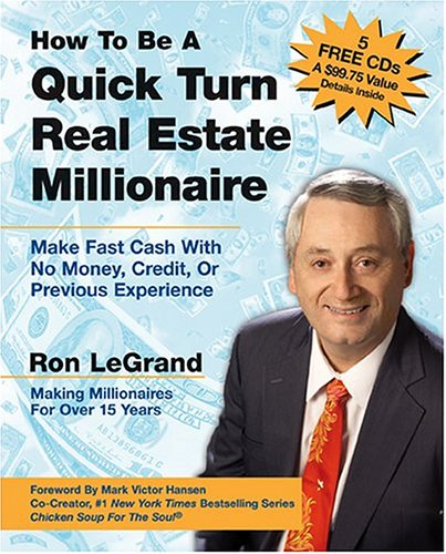 How to Be a Quick Turn Real Estate Millionaire: Make Fast Cash with No Money, Credit, or Previous Experience