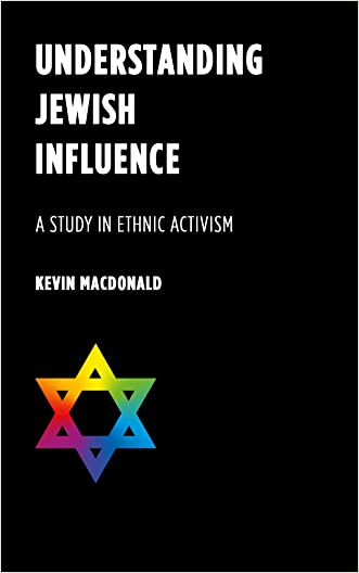 Understanding Jewish Influence: A Study in Ethnic Activism written by Kevin MacDonald