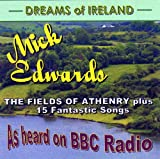 Mick Edwards Dreams of Ireland (The Fields of Athenry plus 15 Fantastic Songs)