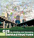 img - for GIS for Building & Managing Infrastructure. (ESRI Press,2009) [Paperback] book / textbook / text book