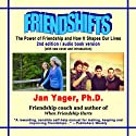 Friendshifts: The Power of Friendship and How it Shapes Our Lives Audiobook by Jan Yager Narrated by Allie Mars