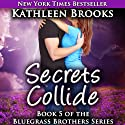 Secrets Collide: Bluegrass Brothers, Volume 5 (       UNABRIDGED) by Kathleen Brooks Narrated by Eric G. Dove