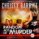 Random Acts of Murder: Holly Anna Paladin Mysteries, Volume 1 Audiobook by Christy Barritt Narrated by Sandy Rustin