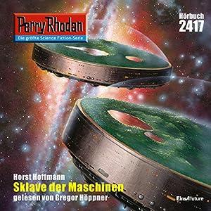 Sklave der Maschinen (Perry Rhodan 2417) Hörbuch