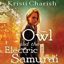 Owl and the Electric Samurai Audiobook by Kristi Charish Narrated by Christy Romano
