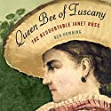 Queen Bee of Tuscany: The Redoubtable Janet Ross Audiobook by Ben Downing Narrated by Julian Elfer