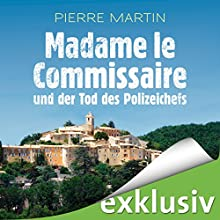 Madame le Commissaire und der Tod des Polizeichefs (Isabelle Bonnet 3) Hörbuch von Pierre Martin Gesprochen von: Gabriele Blum