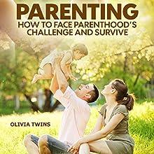 Parenting: How to Face Parenthood's Challenge and Survive | Livre audio Auteur(s) : Olivia Twins Narrateur(s) : Tiffany Marz
