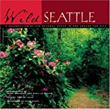img - for Wild Seattle: A Celebration of the Natural Areas In and Around the City book / textbook / text book