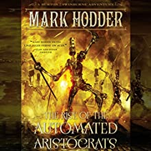The Rise of the Automated Aristocrats: Burton & Swinburne, Book 6 (       UNABRIDGED) by Mark Hodder Narrated by Gerard Doyle