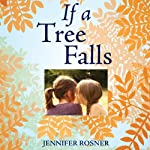 If a Tree Falls: A Family's Quest to Hear and Be Heard | Jennifer Rosner