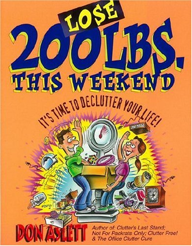 Lose 200 Lbs This Weekend: It's Time to Declutter Your Life, Don Aslett