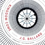 Kingdom Come: A Novel | J. G. Ballard