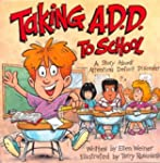Taking A.D.D. to School: A School Sto...