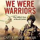 We Were Warriors: One Soldier's Story of Brutal Combat Hörbuch von Johnny Mercer Gesprochen von: Finlay Robertson