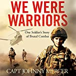 We Were Warriors: One Soldier's Story of Brutal Combat | Johnny Mercer