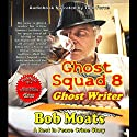Ghost Writer: Ghost Squad 8 Audiobook by Bob Moats Narrated by Tom Force