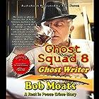 Ghost Writer: Ghost Squad 8 Hörbuch von Bob Moats Gesprochen von: Tom Force