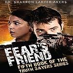 Fear's Friend: Truth Sayers, Book 5 | Sharron Larter Akers